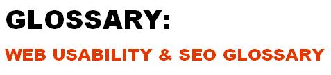 Glossary: Web Usability & SEO Glossary